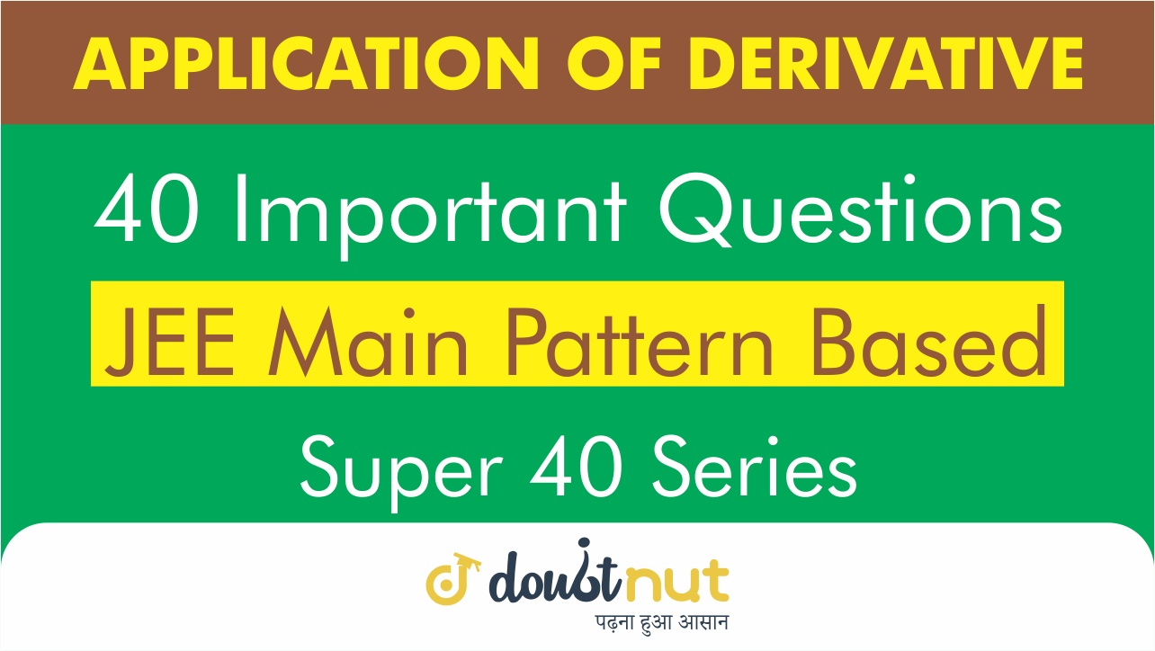 APPLICATION OF DERIVATIVES || Most Important Questions || JEE Mains 2019 || Super 40 Series