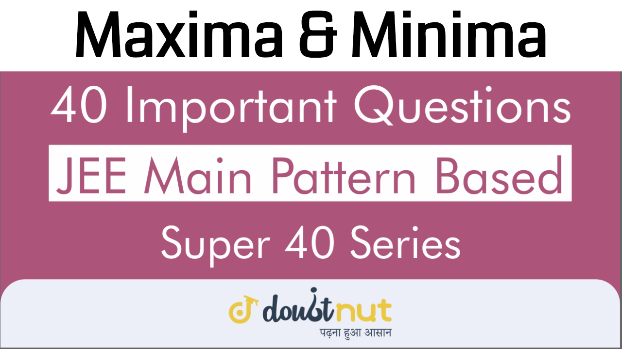MAXIMA_MINIMA|| Most Important Questions || JEE Mains 2019 || Super 40 Series