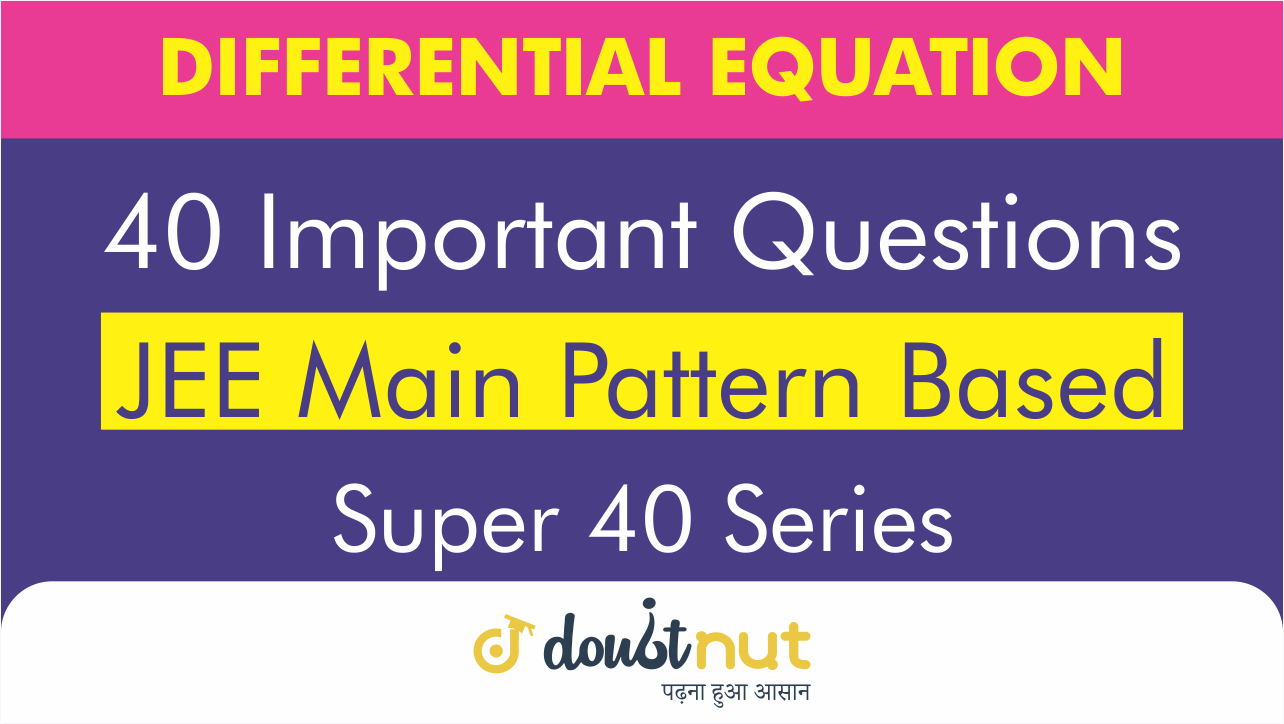 DIFFERENTIAL EQUATIONS || Most Important Questions || JEE Mains 2019 || Super 40 Series