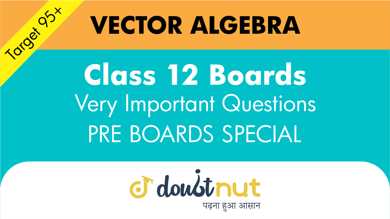 Target 95+ || Most Important Questions || Class 12- VECTOR ALGEBRA || Pre- Boards Special Series