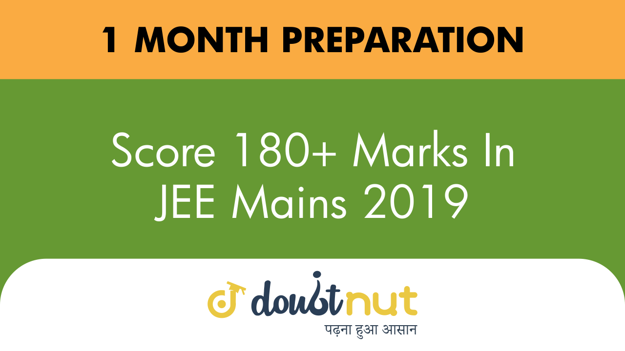 How To Score 180+ Marks In JEE Mains 2019 By 1 Month Preparation