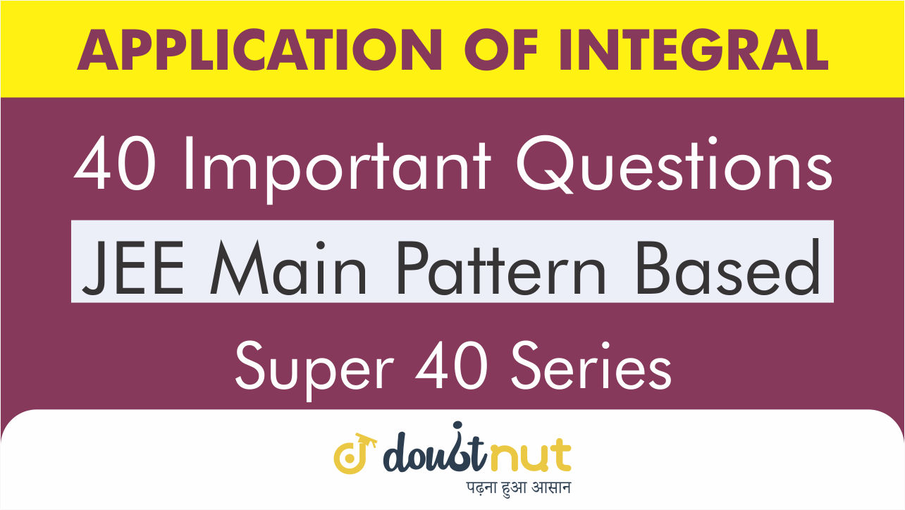 Application of integral || Most Important Questions || JEE Mains 2019 || Super 40 Series