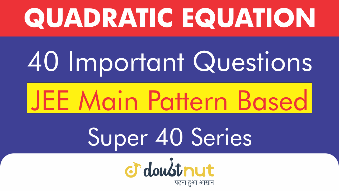 Quadratic Equation || Most Important Questions || JEE Mains 2019 || Super 40 Series