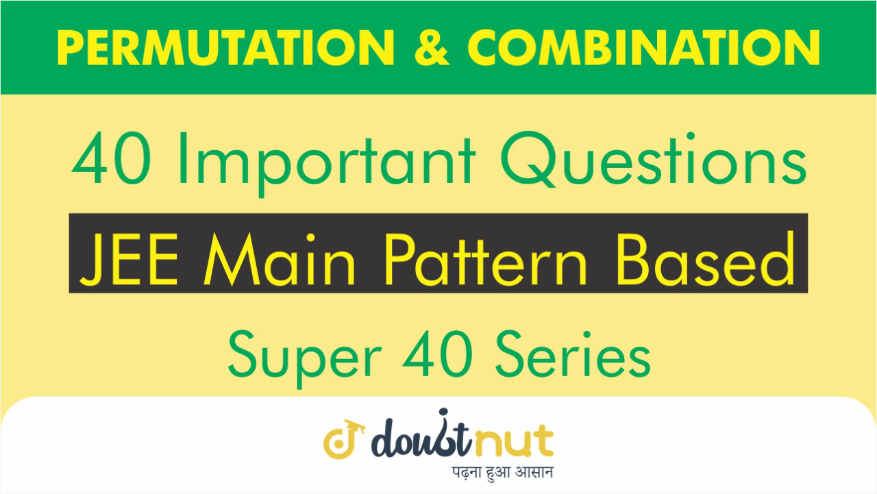 PERMUTATION & COMBINATION || Most Important Questions || JEE Mains 2019 || Super 40 Series