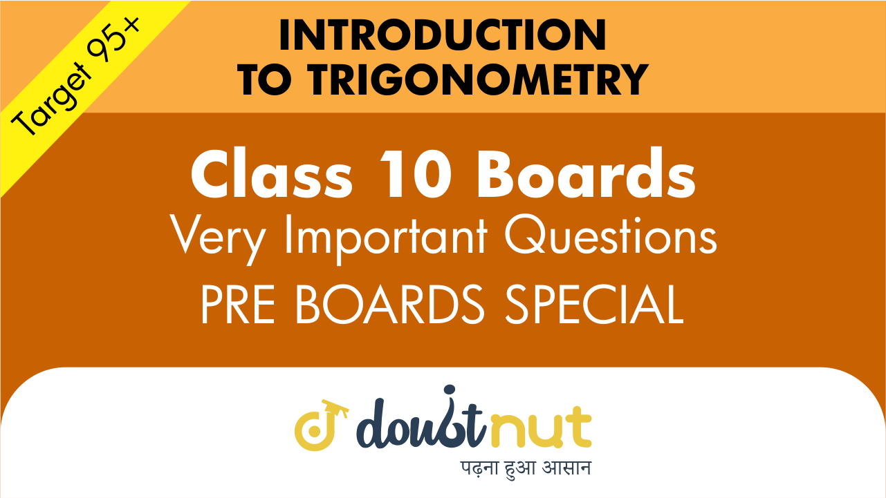 Target 95+ || Most Important Questions || Class 10- Introduction to Trigonometry || Pre- Boards Special Series