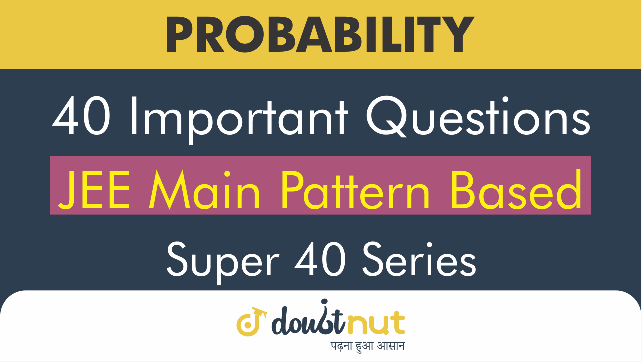 Probability || Most Important Questions || JEE Mains 2019 || Super 40 Series
