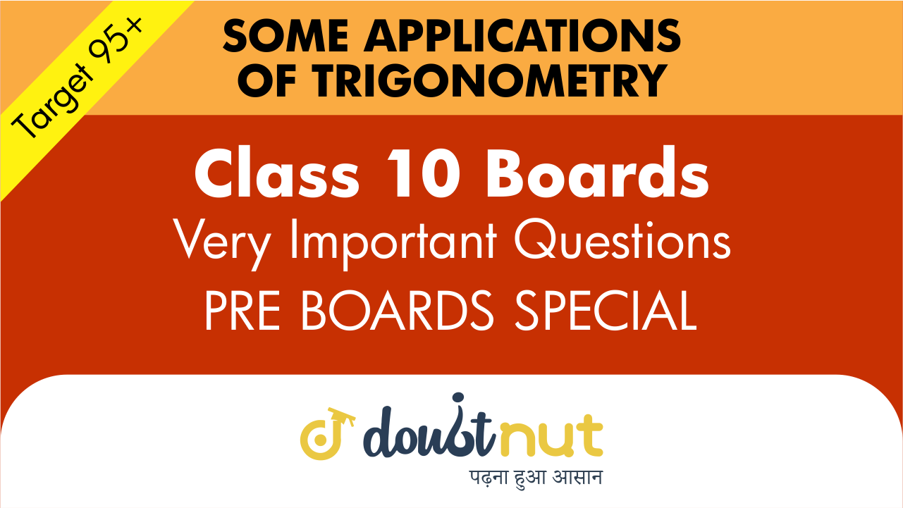 Target 95+ || Most Important Questions || Class 10- Some applications of Trigonometry || Pre- Boards Special Series