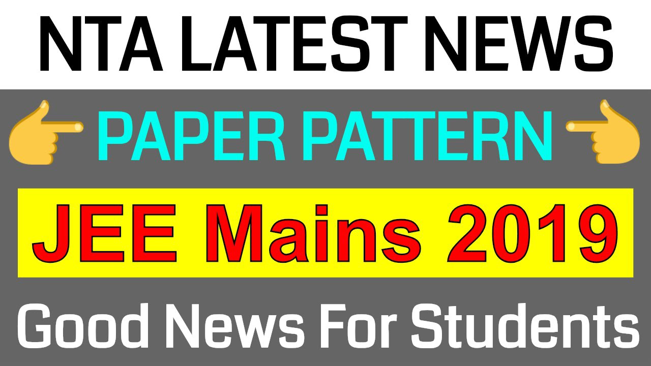 JEE Mains 2019 || NTA Latest News || Good News For Students || Paper Pattern