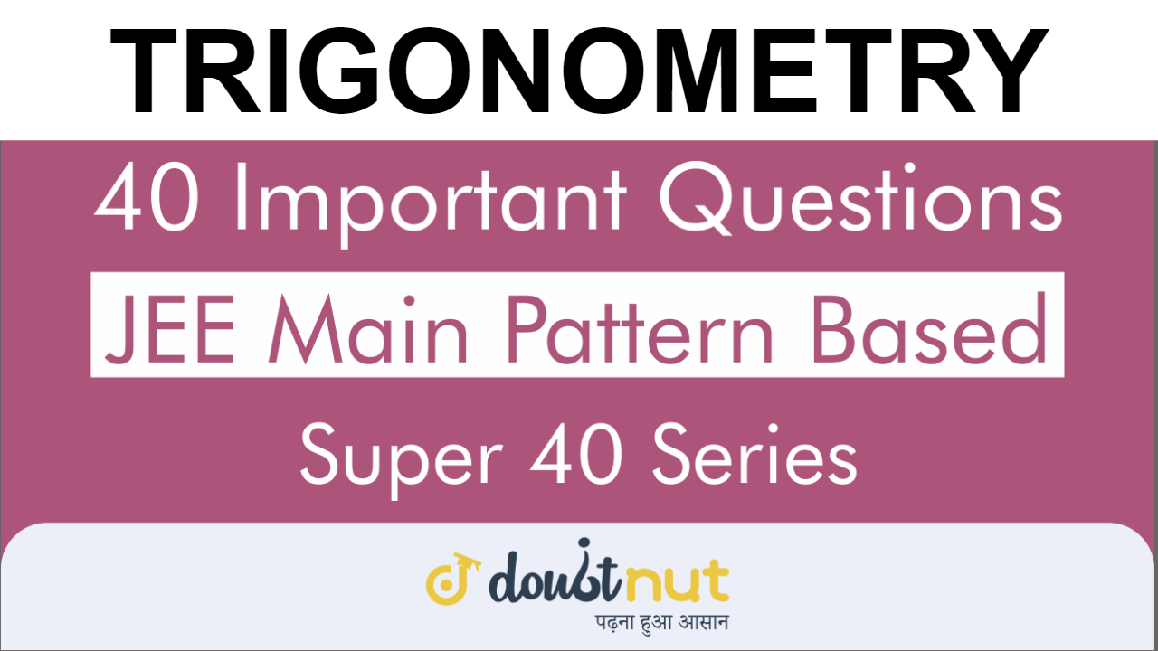TRIGONOMETRY || Most Important Questions || JEE Mains 2019 || Super 40 Series