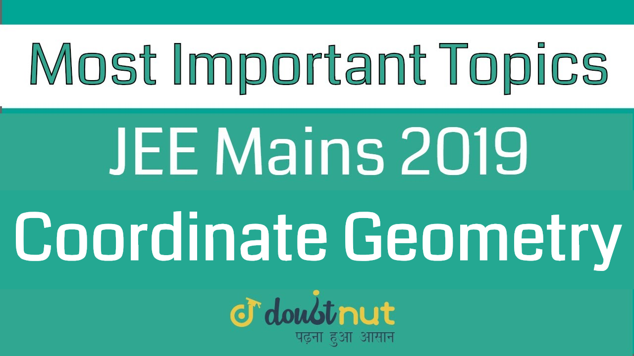 JEE Mains 2019 || Most Important Topics of Coordinate Geometry for JEE Main Maths