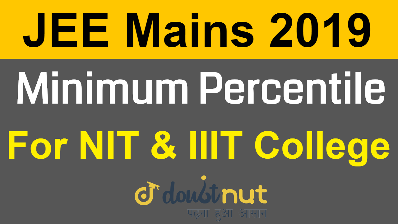 Minimum Percentile Required in JEE Mains 2019 For NIT & IIIT College