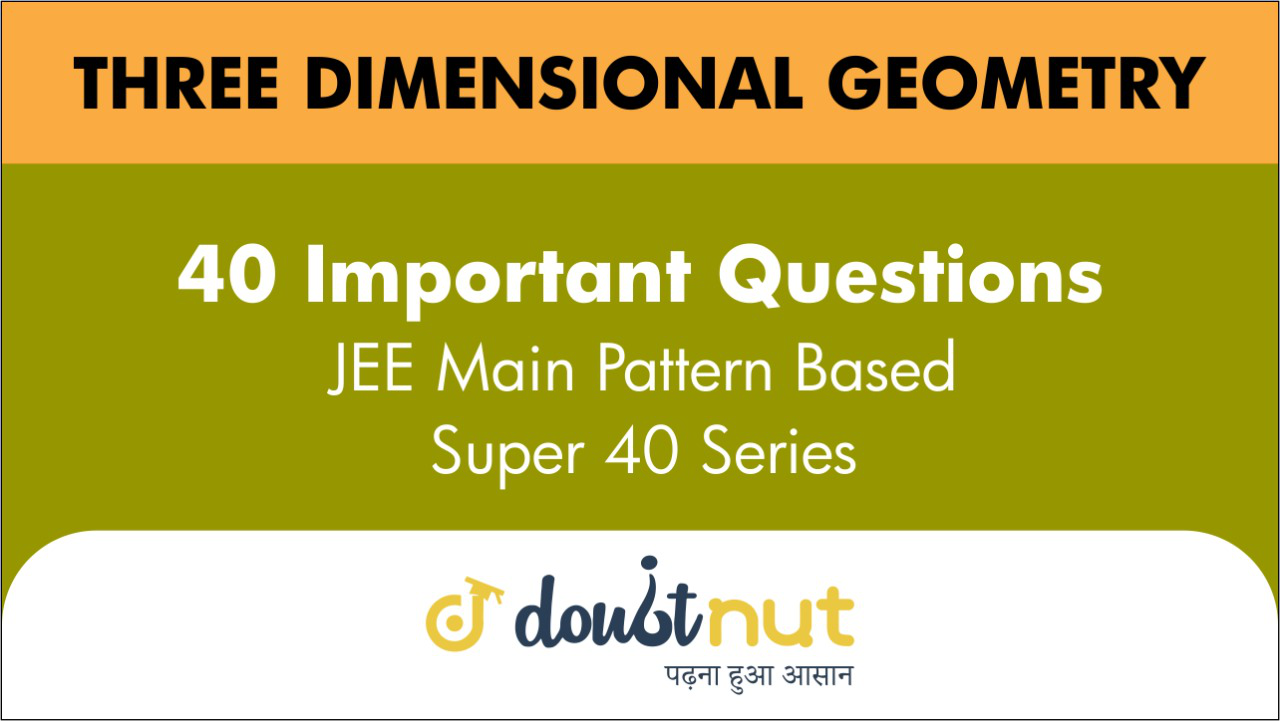 THREE DIMENSIONAL GEOMETRY|| Most Important Questions || JEE Mains 2019 || Super 40 Series