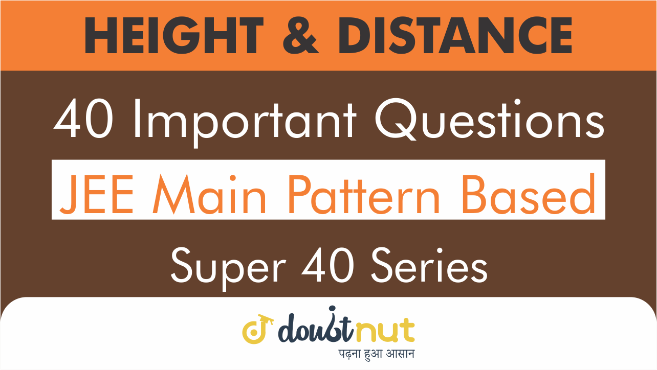 HEIGHT AND DISTANCE || Most Important Questions || JEE Mains 2019 || Super 40 Series
