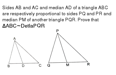 "Sides AB and AC and median AD of a triangle ABC are respectively proportional to sides PQ and PR and median PM of another triangle PQR. Prove that `Delta ABC~ Detla PQR` <br> <img src=""https://d10lpgp6xz60nq.cloudfront.net/physics_images/RSA_MATH_X_C07_S01_061_Q01.png"" width=""80%"">"