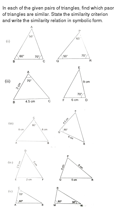 """In each of the given pairs of triangles, find which paor of triangles are similar. State the similarity criterion and write the similarity relation in symbolic form. <br> <img src=""""https://d10lpgp6xz60nq.cloudfront.net/physics_images/RSA_MATH_X_C07_E02_001_Q01.png"""" width=""""80%""""> <br> <img src=""""https://d10lpgp6xz60nq.cloudfront.net/physics_images/RSA_MATH_X_C07_E02_001_Q02.png"""" width=""""80%"""">"""