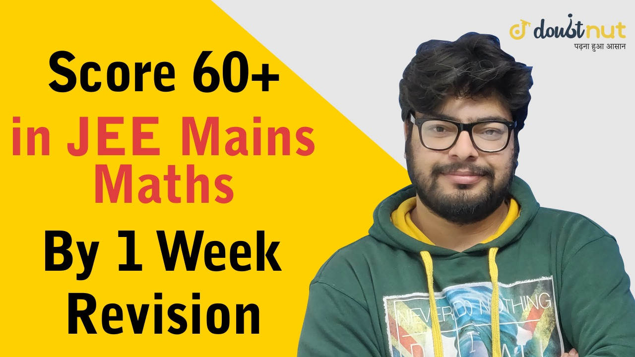 How To Score 60+ Marks In JEE Main 2019 Maths by 1 week Revision ?