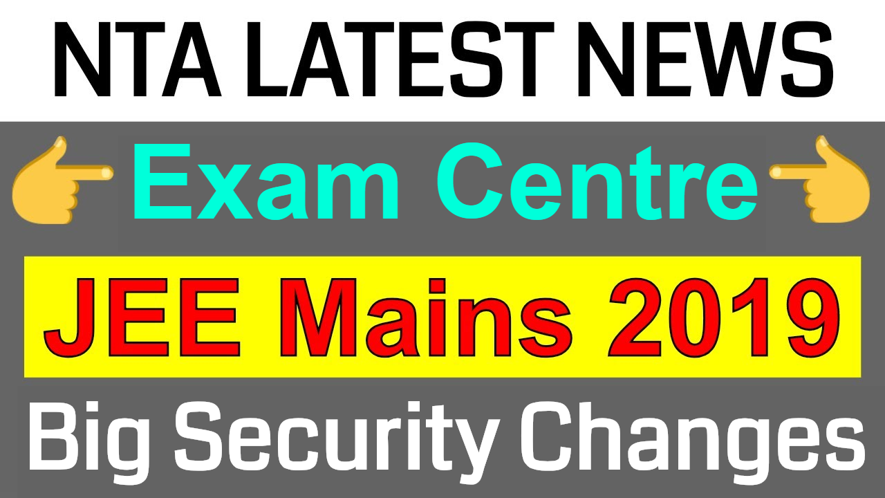 JEE Mains 2019 | NTA Latest News | Exam Centre | Big Security Changes
