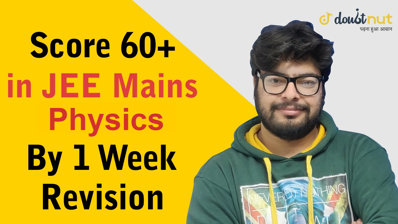 How To Score 60+ Marks In JEE Main 2019 Physics by 1 Week Revision ?