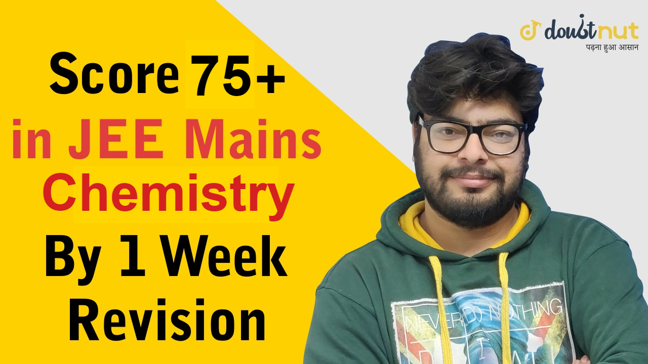 How To Score 75+ Marks In JEE Main 2019 Chemistry by 1 Week Revision ?