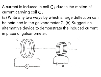 A current is induced in coil `C_1`  due to the motion of current carrying coil `C_2`. <br>