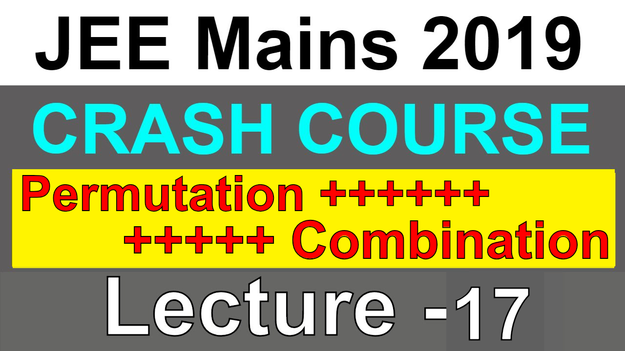 Permutation & Combination | JEE Mains 2019 | Lecture 17