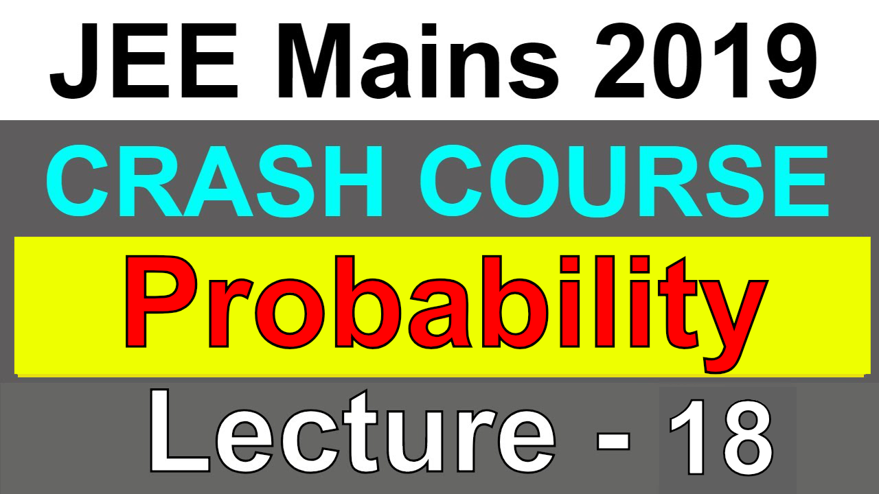 Probability    JEE Mains 2019   Lecture - 18