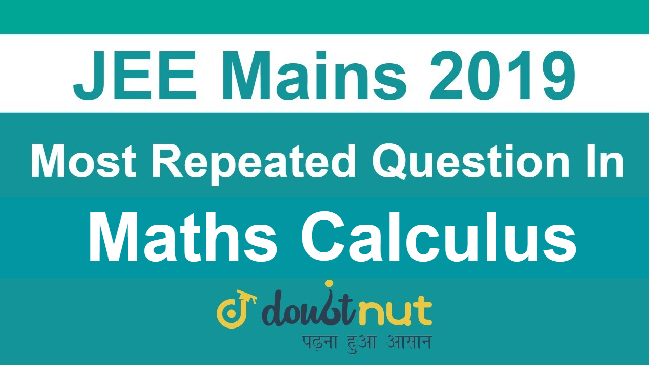 JEE Main 2019 | Most Repeated Question Of JEE Main Maths Calculus | Very Important Topics