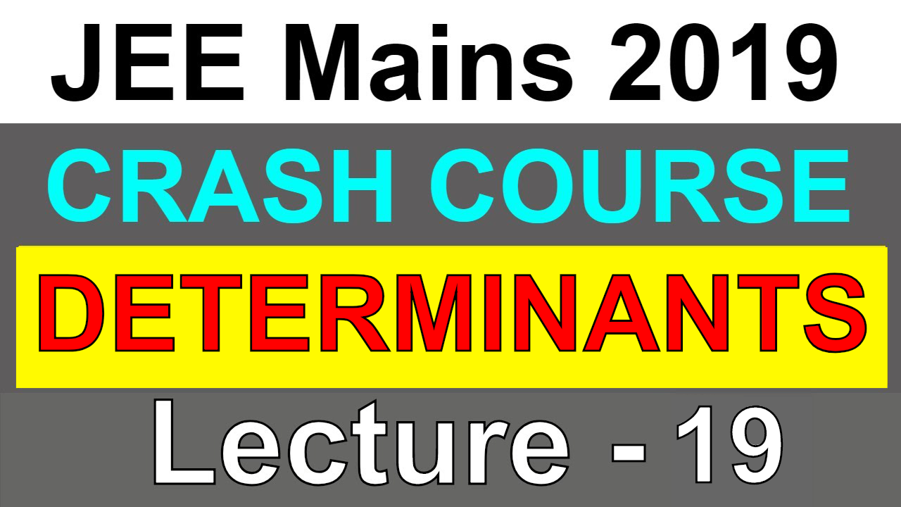 DETERMINANTS   JEE Mains 2019   Lecture - 19