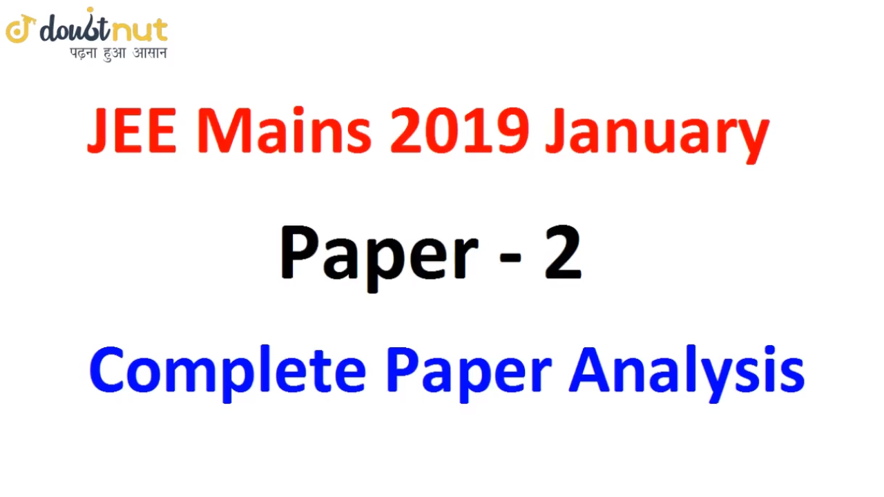 JEE Mains 2019 January Paper 2 | Difficulty Level | Complete Paper Analysis