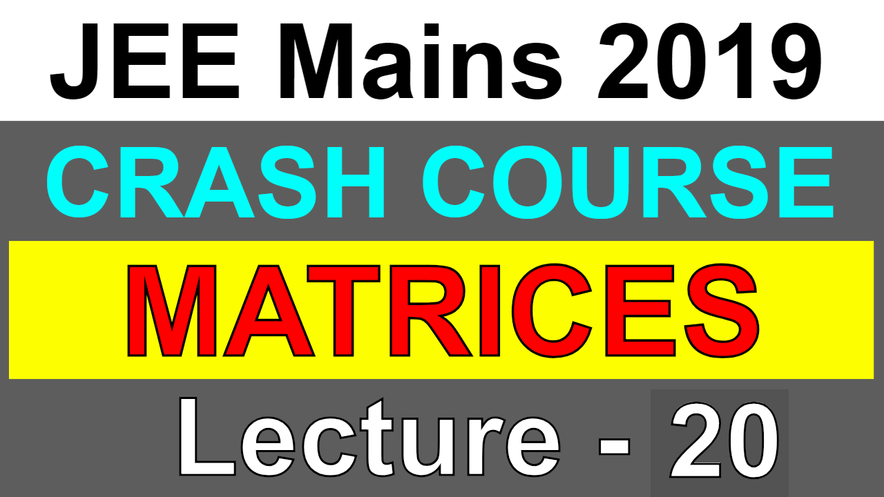 MATRICES   JEE Mains 2019   Lecture 20