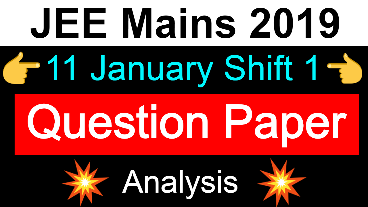 JEE Mains 2019 11 Jan Shift 1 Question Paper | Difficulty Level | Complete Analysis