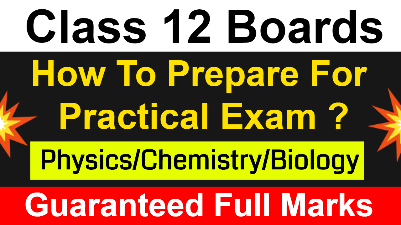 How To Prepare For Class 12 Boards Practical Exams ?