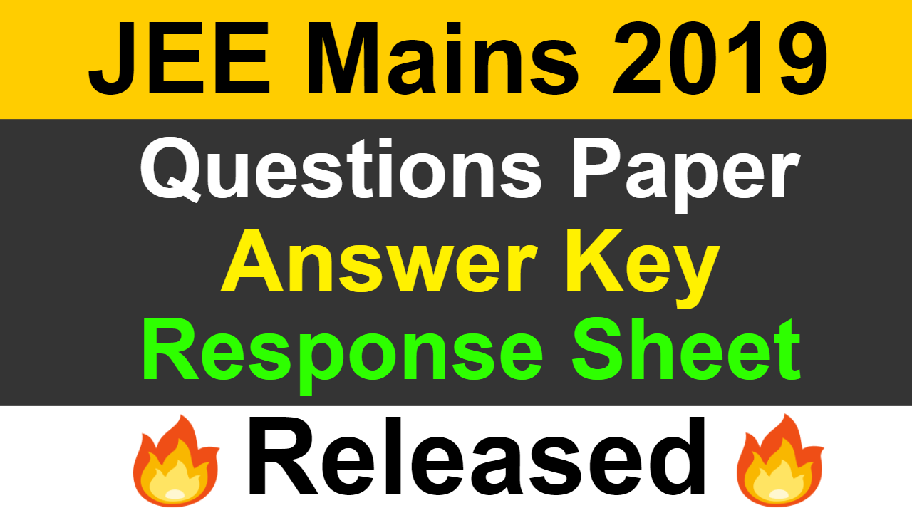 JEE Mains 2019 January | Question Paper, Answer key And Response Sheet Released