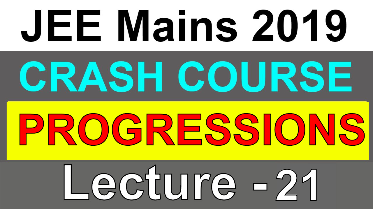 Sequence & Series  | Crash Course | IIT JEE Mains 2019  | Lecture - 21