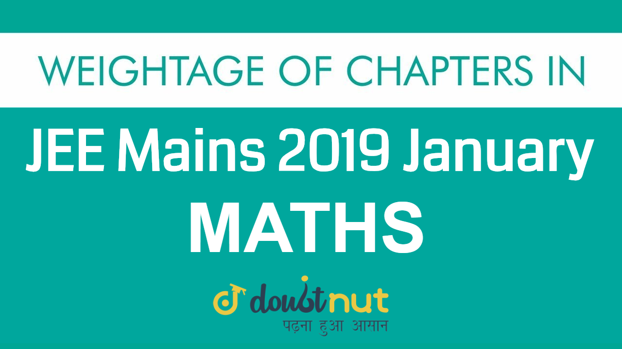Weightage Of Chapters in JEE Mains 2019 January MATHS | Important Chapters For JEE Mains 2019 April