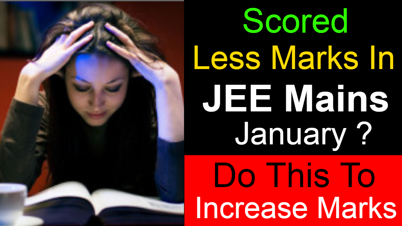 How To Prepare For JEE Mains 2019 April, If Scored Less in JEE Main January ?