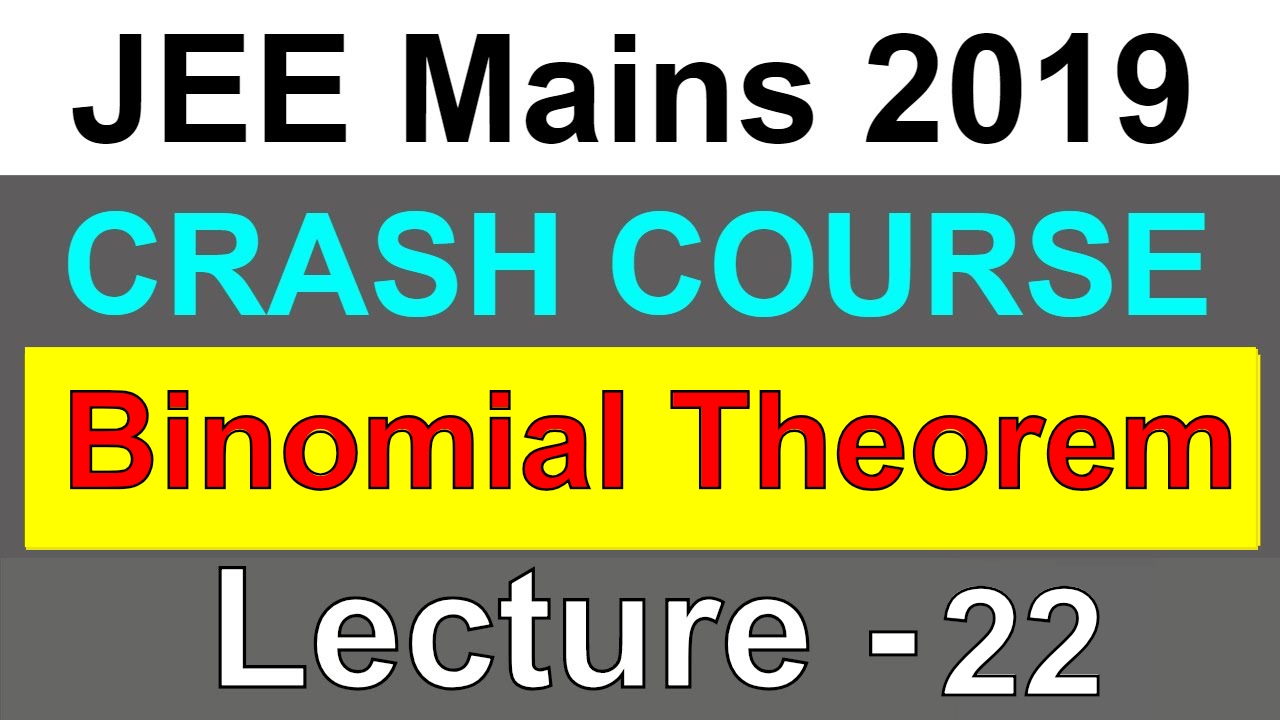 Binomial Theorem  | Crash Course | IIT JEE Mains 2019  | Lecture - 22