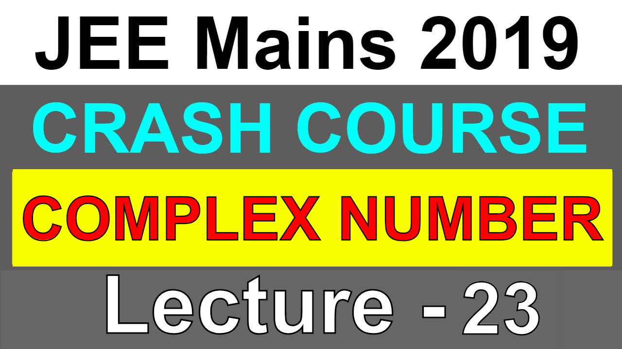 COMPLEX NUMBERS  | Crash Course | IIT JEE Mains 2019  | Lecture - 23