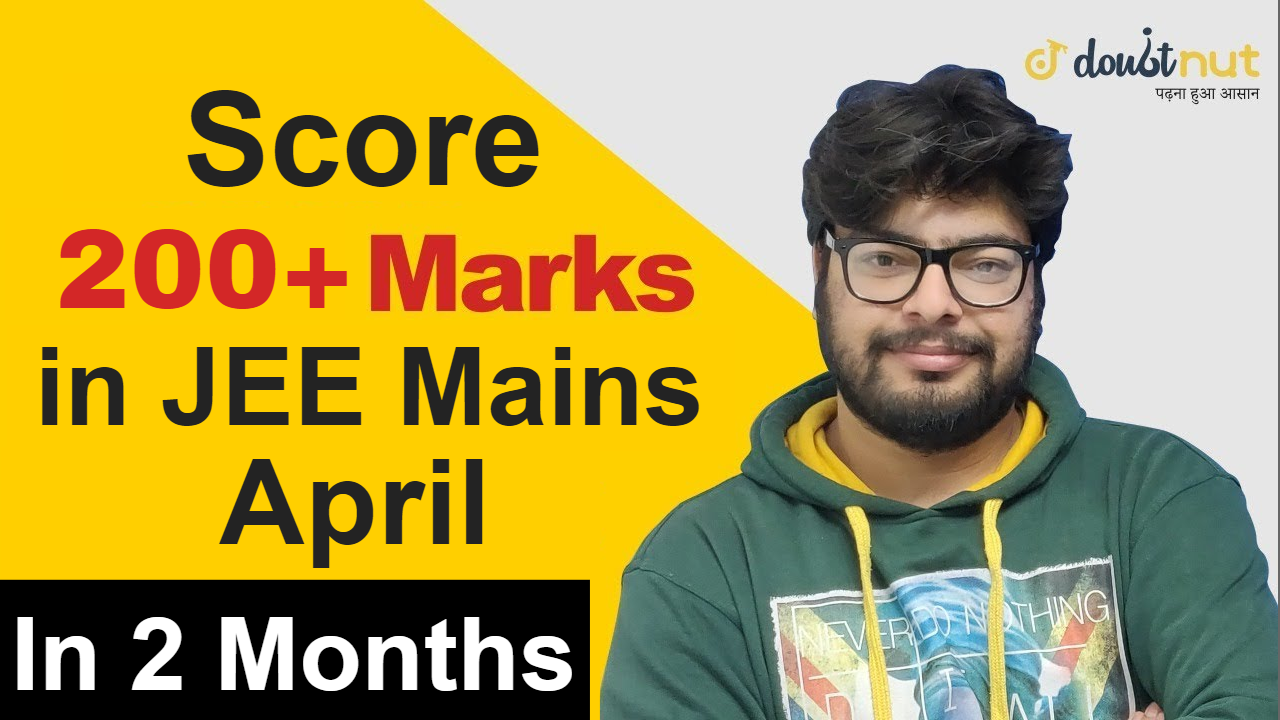 How To Score 200+ Marks in JEE Mains April 2019 in 2 Months | Best Tips For JEE Mains 2019