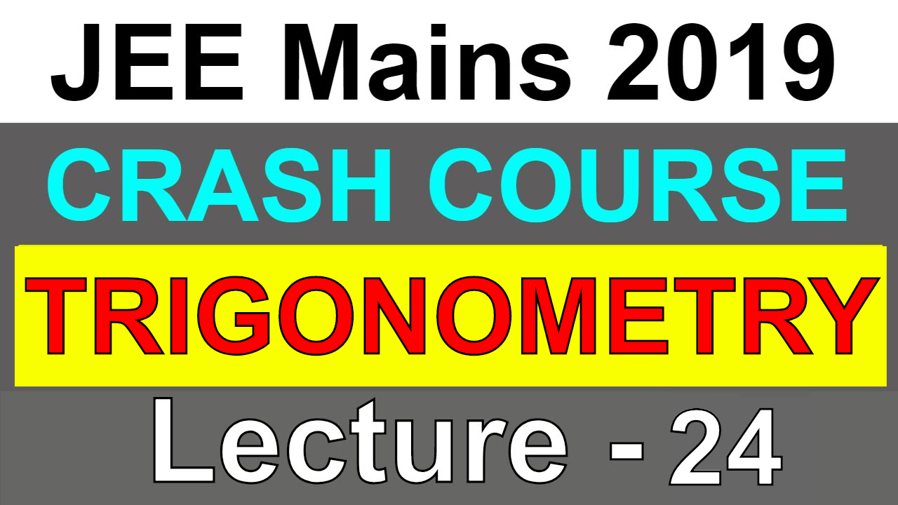 TRIGONOMETRY | Crash Course | IIT JEE Mains 2019 | Lecture - 24
