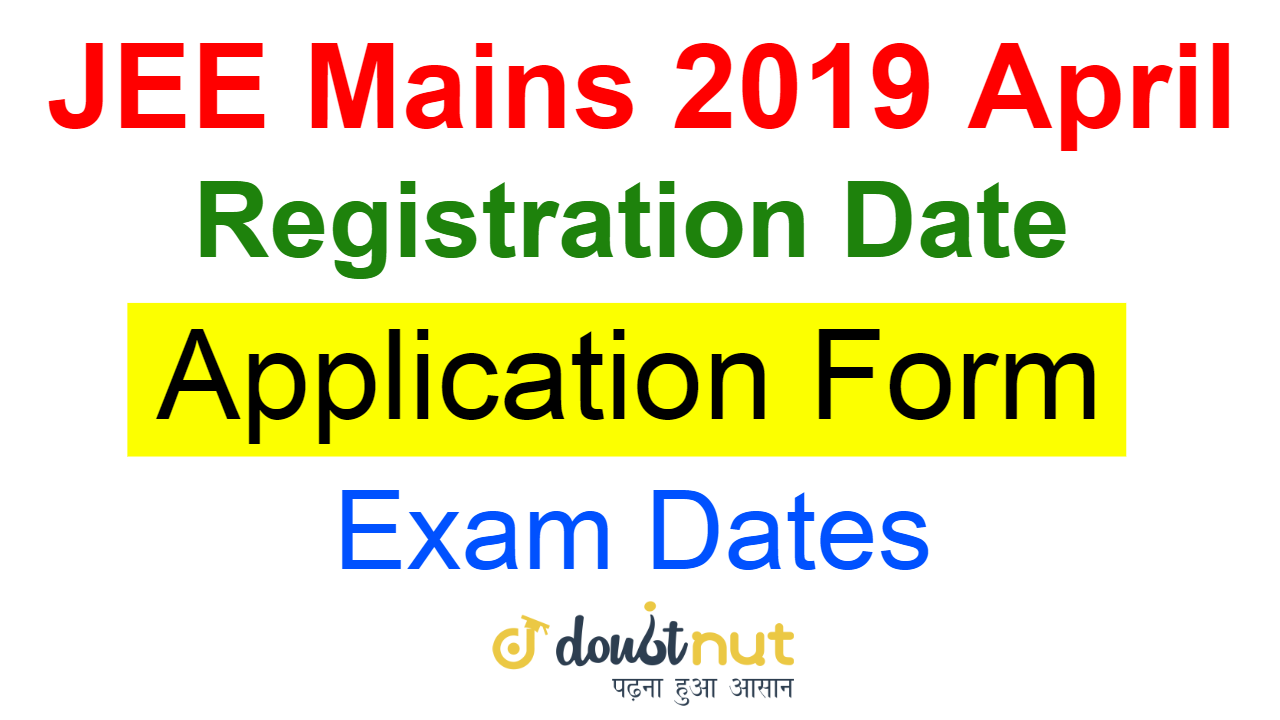 JEE Mains 2019 April Application Form | Registration Date | Exam Dates