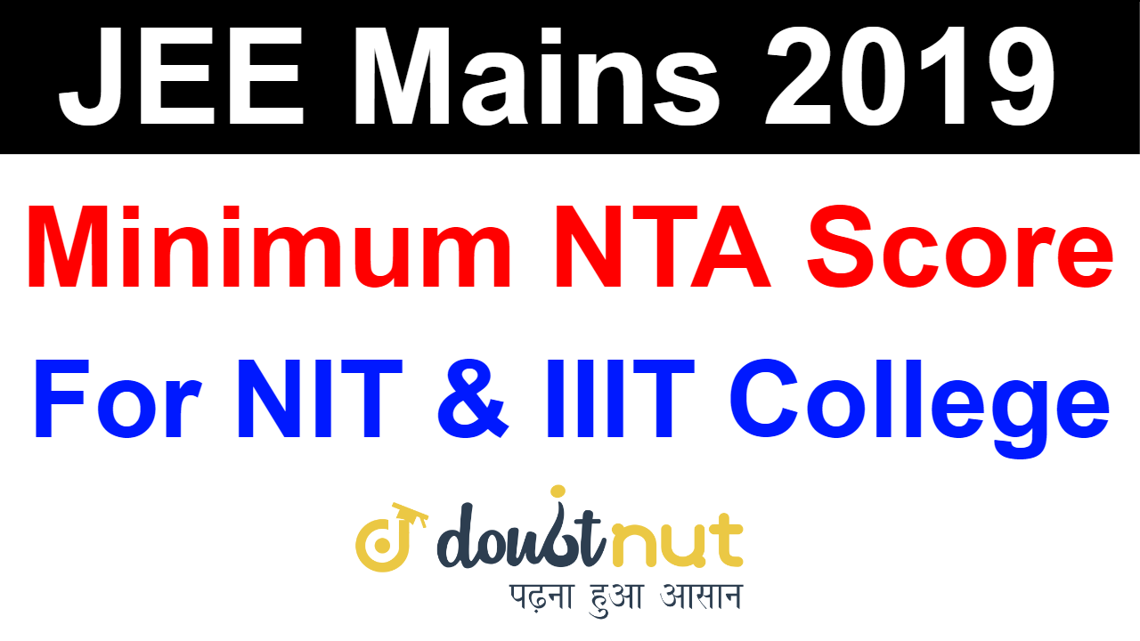 Minimum NTA Score Required in JEE Mains 2019 For NIT or IIIT College / JEE Advanced Eligibility