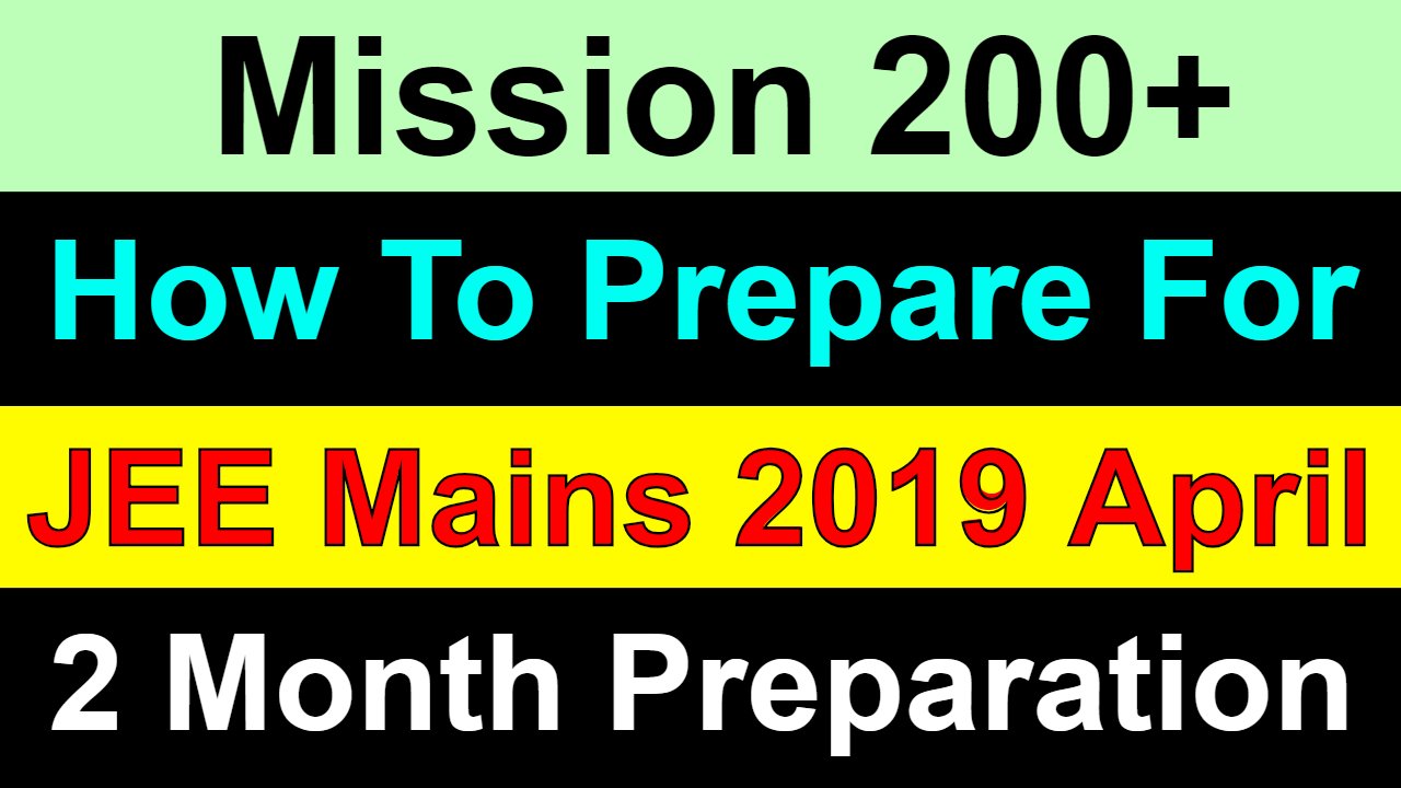 How To Prepare For JEE Mains 2019 April in 2 Months ?