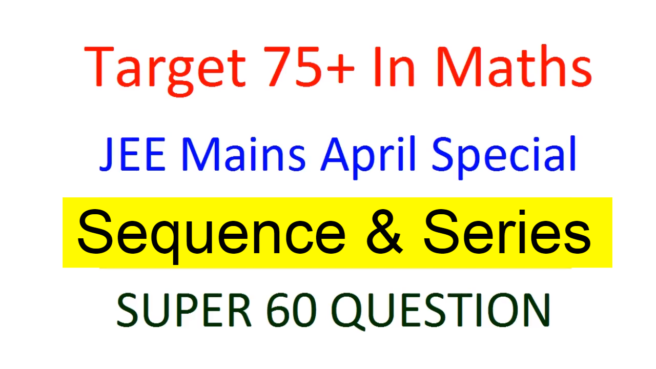 JEE Mains April Special | Sequence & Series | Score 75+ in Maths | Super 60 PDF Doubtnut