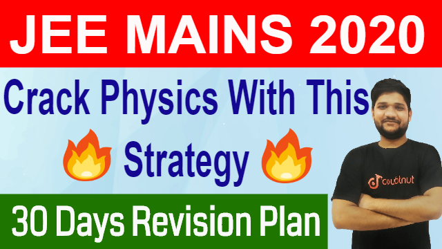 JEE MAINS 2020 | BEST STUDY PLAN FOR PHYSICS | LAST 30 DAYS REVISION PLAN