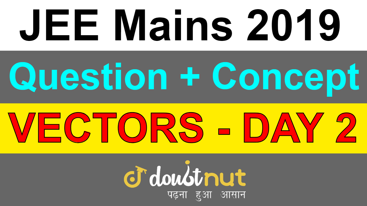 JEE Mains Vectors | Concept + Question | Smart Revision For JEE Mains 2019 | Day 2