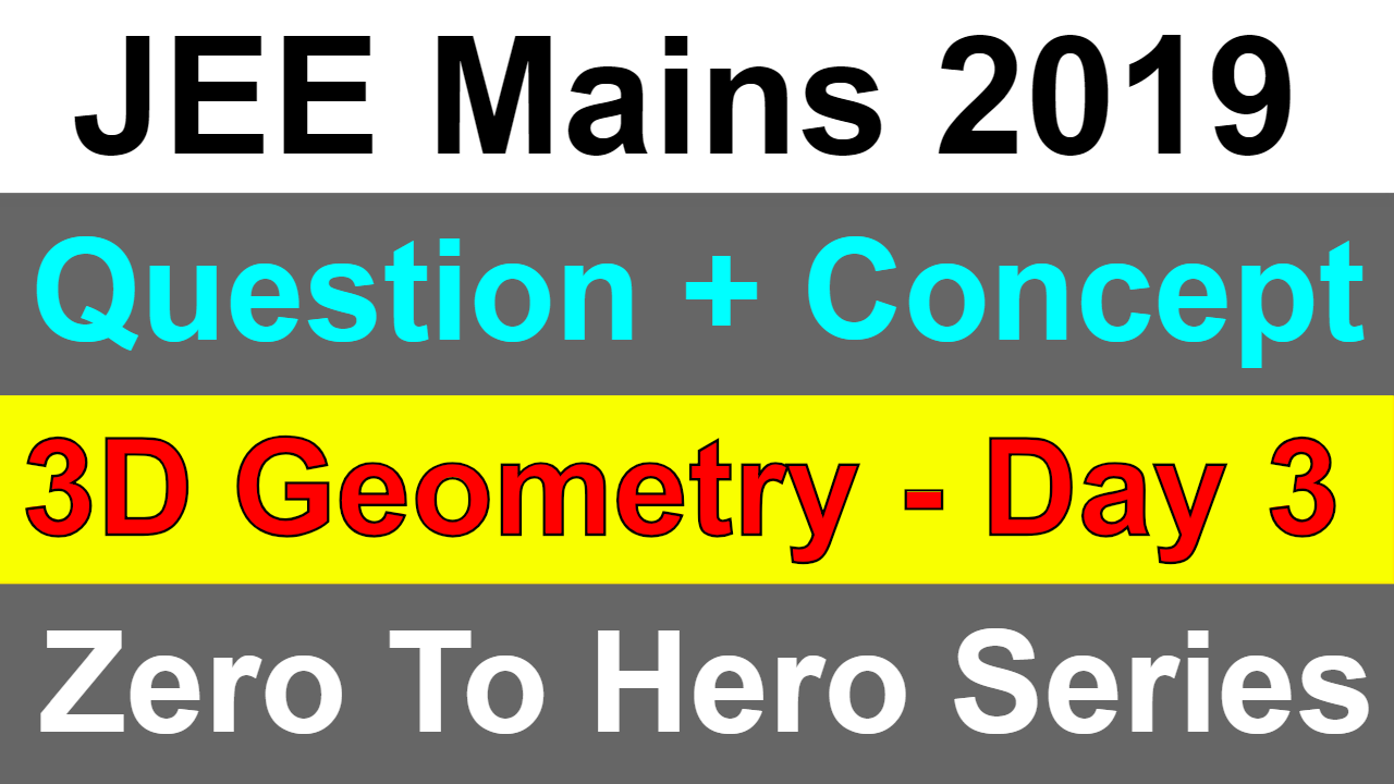 JEE Mains 3D Geometry | Concept + Question | Smart Revision For JEE Mains 2019 | Day 3