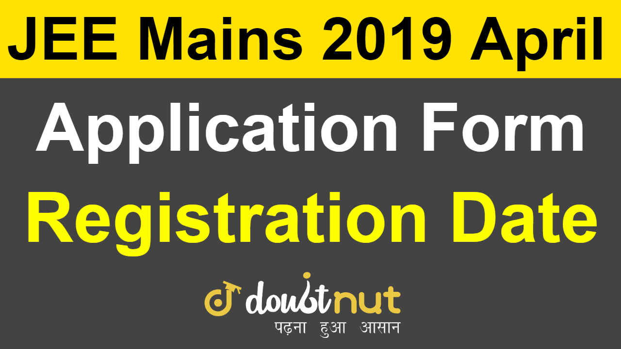 JEE Mains 2019 April Application Form | Registration Date | Complete Details