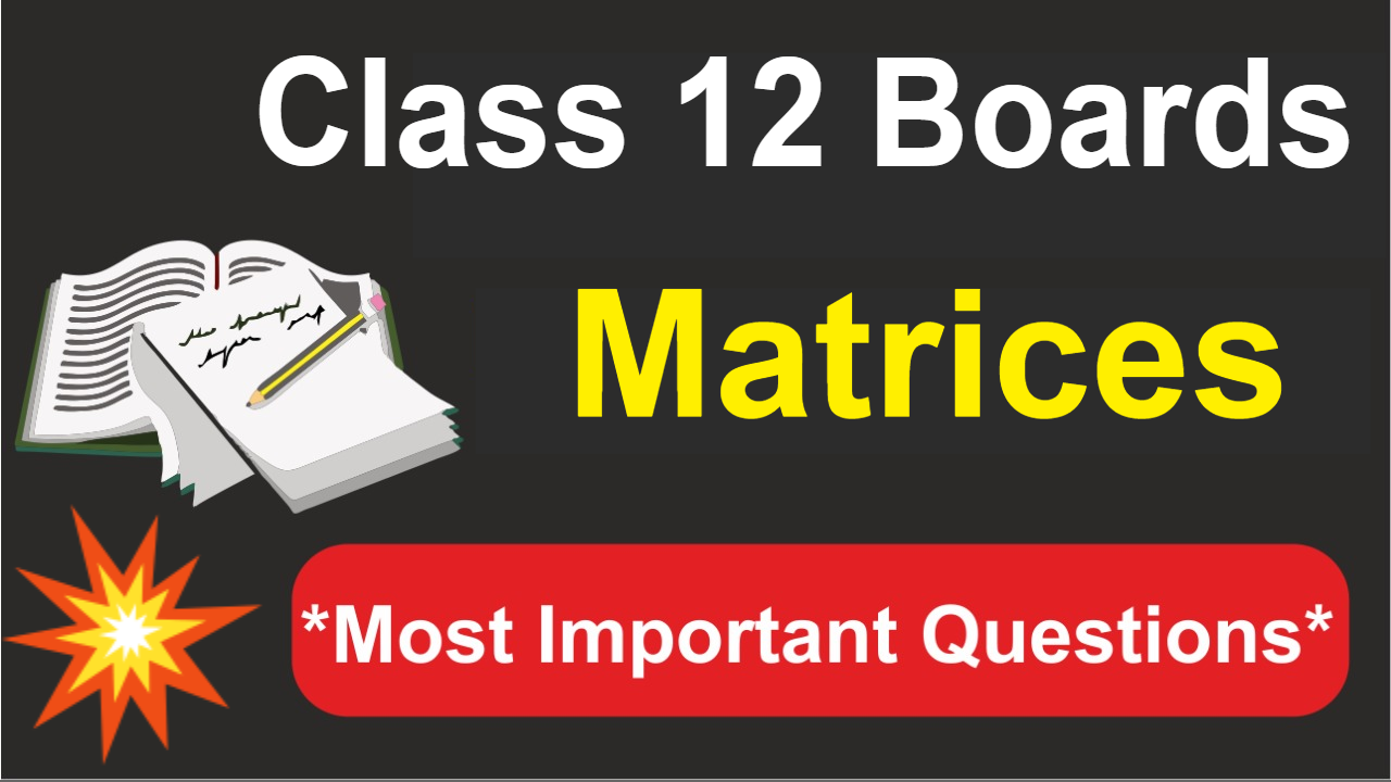 Class 12 Maths Most Important Questions | Matrices