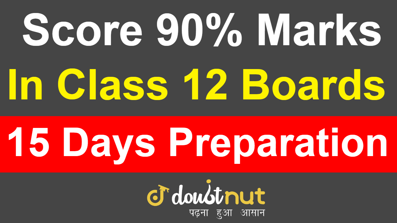 How To Get 90% in 15 days in Class 12 Boards | How To Score 90% in 15 Days #90%